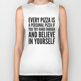 EVERY PIZZA IS A PERSONAL PIZZA IF YOU TRY HARD ENOUGH AND BELIEVE IN YOURSELF Biker Tank