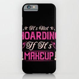 Makeup-It's Not Hoarding If It's Makeup iPhone Case