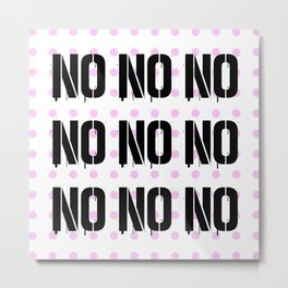 No. Nope. Nada. Nein. The Opposite of Oui. Metal Print