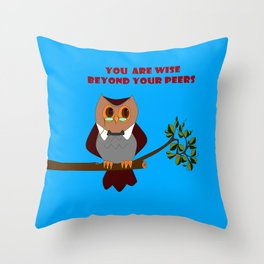 Owl, You are Wise Beyond Your Peers Throw Pillow