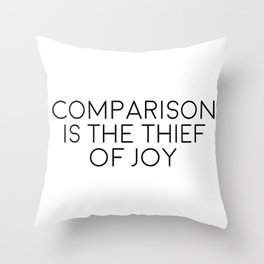 Comparison Is The Thief Of Joy, Joy Quote, Comparison Quote, Don't Compare Yourself Throw Pillow