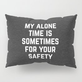 Alone Time Funny Quote Pillow Sham