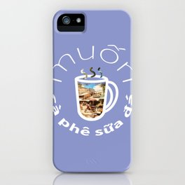 I Want Vietnamese Coffee iPhone Case