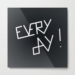 Every day Metal Print