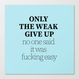 Only the weak give up Canvas Print