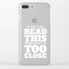 Sailing Hilarious Sailor Boat Ship If You Can Read This Your Boat Is Too Close Funny Gift Clear iPhone Case