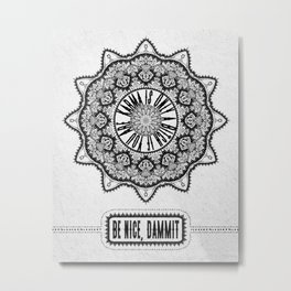 Karma is Only a B**ch if You Are - Be Nice, D***it - Mandala in Black & White Metal Print