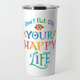 Don't Put Off Your Happy Life Travel Mug