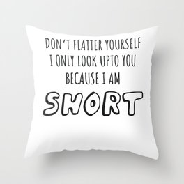 Don't Look Upto You I Am Short Short Person Gift Throw Pillow