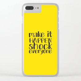 make it happen shock everyone Clear iPhone Case