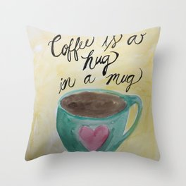Coffee is a hug in a mug Throw Pillow