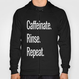Caffeinate. Rinse. Repeat. Hoody