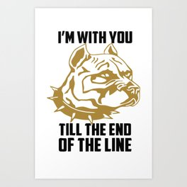 I'm with you till the end of the line funny Art Print