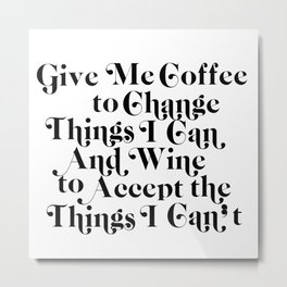 give me coffee and wine Metal Print