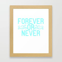 Looking For An Inspirational Shirt? Here's Is A Never T-shirt Saying Forever Or Never T-shirt Design Framed Art Print