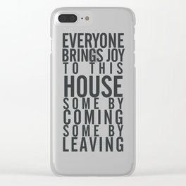 Home wall art typography quote, everyone brings joy to this house, some by coming, some by leaving Clear iPhone Case