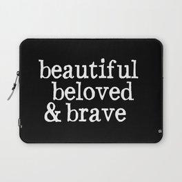 beautiful beloved & brave Laptop Sleeve