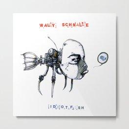idiotfish (wally schnalle edition) Metal Print