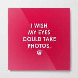 Eyes could take photos Metal Print