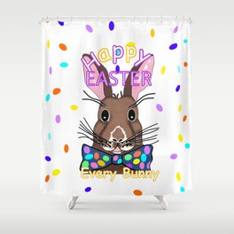 Happy Easter Every Bunny Shower Curtain