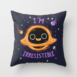 I'm Irresistible  // Cute Black Hole, Kawaii, Universe Throw Pillow