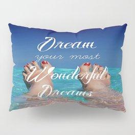 Dream Your Most Wonderful Dreams - Ocean Beach Swim Pillow Sham