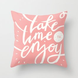 Take Time to Enjoy Throw Pillow