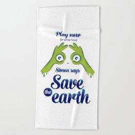 Simon says... Save the earth Beach Towel