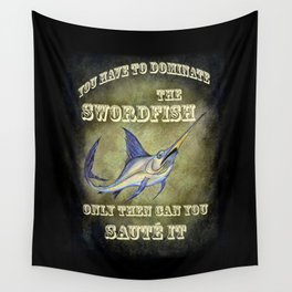 You have to dominate the swordfish, only then can you sauté it. Wall Tapestry