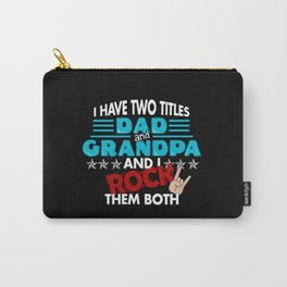 I Have Two Titles Dad And Grandpa Fathers Day Papa Grandpa Dad Pawpaw Pregnancy Gifts Gift Carry-All Pouch