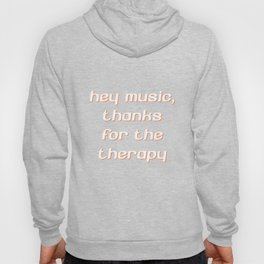 Hey Music Thanks for Therapy Musician Band T-Shirt Hoody