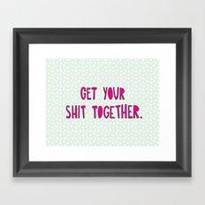 GET YOUR SHIT TOGETHER. Framed Art Print