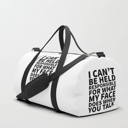 I Can't Be Held Responsible For What My Face Does When You Talk Duffle Bag