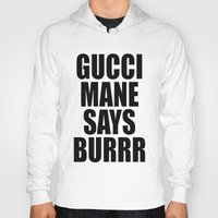 gucci Hoodies featuring GUCCI MANE SAYS BURRR by Provoke Thinking