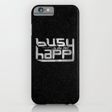 busy is the new happy iPhone 6s Slim Case
