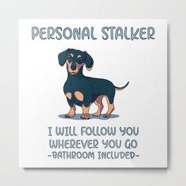 Dachshund Personal Stalker Metal Print