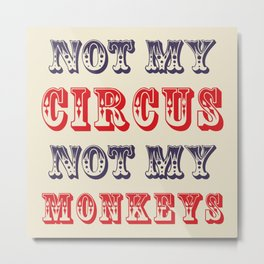NOT MY CIRCUS NOT MY MONKEYS (Color) Metal Print
