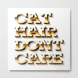 Cat Hair, Dont Care Metal Print