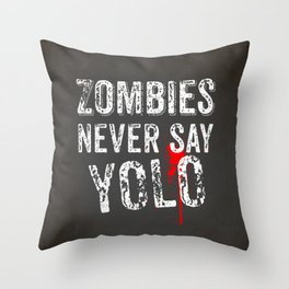 Zombies never say YOLO Throw Pillow
