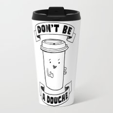 Don't be a douche Travel Mug