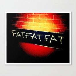 FAT.FAT.FAT Canvas Print