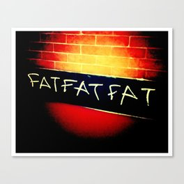 FAT.FAT.FAT Canvas Print