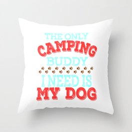 """The Only Camping Buddy I Need Is My Dog""  tee design for loyal to fur babies like you! Great gift!  Throw Pillow"
