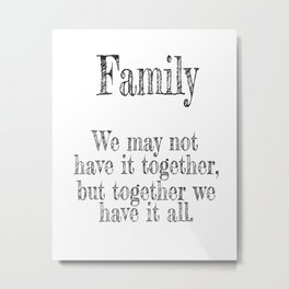 We May Not Have it All Together but Together We Have it All | Gallery Wall Metal Print