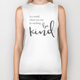 In a world where you can be anything, be kind Biker Tank