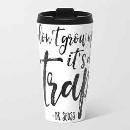BABY, Don't Grow Up It's A Trap, Print,Children Quote,Kids Gift,Nursery Quote,Nursery Decor Travel Mug