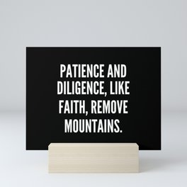 Patience and Diligence like faith remove mountains Mini Art Print