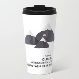 I'd climb a mountain for you Metal Travel Mug