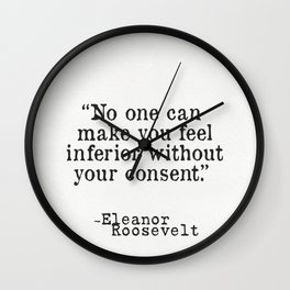 """Eleanor Roosevelt """"No one can make you feel inferior without your consent."""" Wall Clock"""