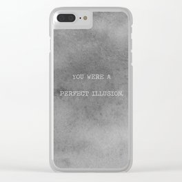 You Were A Perfect Illusion.  Clear iPhone Case